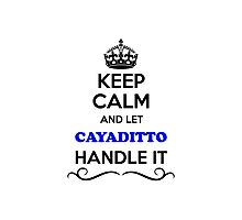 Keep Calm and Let CAYADITTO Handle it Photographic Print