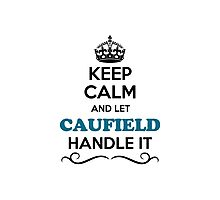 Keep Calm and Let CAUFIELD Handle it Photographic Print
