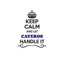 Keep Calm and Let CAYEROS Handle it Photographic Print