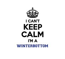 I can't keep calm I'm a WINTERBOTTOM Photographic Print