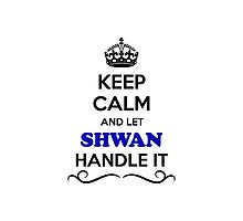 Keep Calm and Let SHWAN Handle it Photographic Print