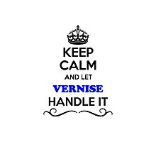 Keep Calm and Let VERNISE Handle it Photographic Print