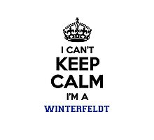 I can't keep calm I'm a WINTERFELDT Photographic Print