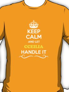 Keep Calm and Let CCEILIA Handle it T-Shirt