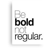 Be bold not regular. Canvas Print