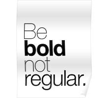 Be bold not regular. Poster