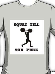 SQUAT TILL YOU PUKE GYM FITNESS MUSCLE BLACK T-Shirt