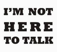 I'M NOT HERE TO TALK by BelfastBoy