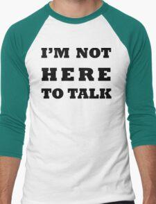 I'M NOT HERE TO TALK Men's Baseball ¾ T-Shirt