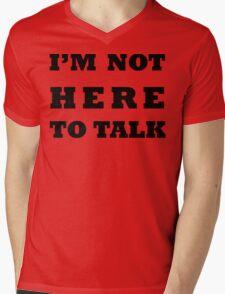 I'M NOT HERE TO TALK Mens V-Neck T-Shirt