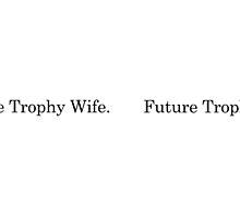 Future Trophy Wife by nickaustwick