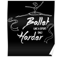 BALLET LIKE A SPORT ONLY HARDER Poster