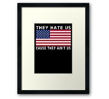 They Hate Us Cause They Ain't Us (USA) Framed Print