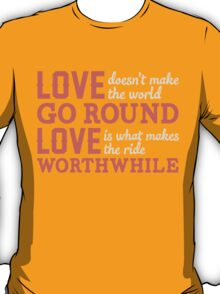 Love Doesn't Make The World Go Round T-shirt T-Shirt