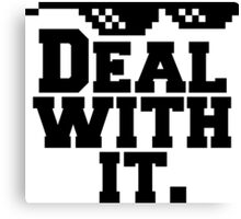 Deal With It. Canvas Print