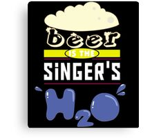 """Beer is the Singer's H20"" Collection #43177 Canvas Print"