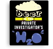 """Beer is the Private Investigator's H20"" Collection #43181 Canvas Print"