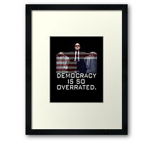 Democracy, Frank Underwood Framed Print