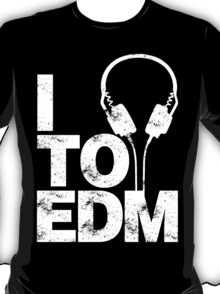 I Listen to EDM (white) T-Shirt