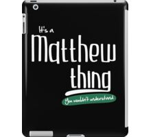 """""""It's a Matthew Thing, You Wouldn't Understand""""#960053 iPad Case/Skin"""