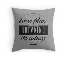 """""""They say that time flies... Throw Pillow"""