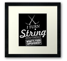i turn string into things what's your superpower Framed Print