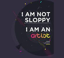 I'm not sloppy, I'm an artist T-Shirt
