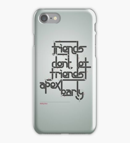 Friends don't let friends apex early iPhone Case/Skin