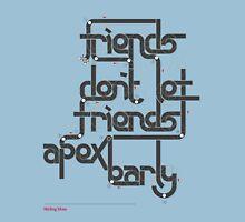 Friends don't let friends apex early Unisex T-Shirt