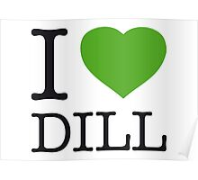 I ♥ DILL Poster