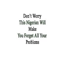 Don't Worry This Nigerian Will Make You Forget All Your Problems  by supernova23
