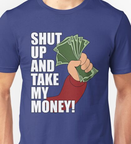 Shut Up and Take My Money Unisex T-Shirt