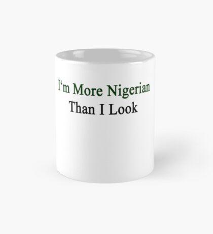 I'm More Nigerian Than I Look  Mug