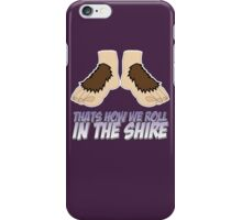 Thats how we roll in the Shire iPhone Case/Skin