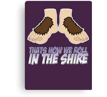 Thats how we roll in the Shire Canvas Print