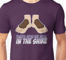 Thats how we roll in the Shire Unisex T-Shirt