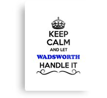 Keep Calm and Let WADSWORTH Handle it Metal Print
