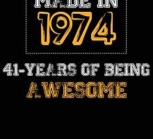 MADE IN 1974 41 YEARS OF BEING AWESOME by BADASSTEES