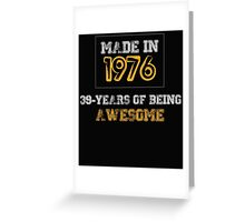 MADE IN 1976 39 YEARS OF BEING AWESOME Greeting Card