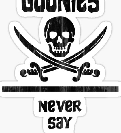 Goonies Never Say Die!  Sticker