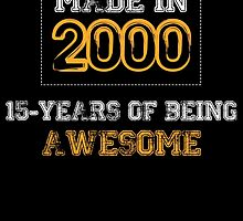 MADE IN 2000 15 YEARS OF BEING AWESOME by BADASSTEES