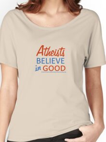 Atheist believe in good Women's Relaxed Fit T-Shirt