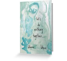 Let's do nothing together Greeting Card