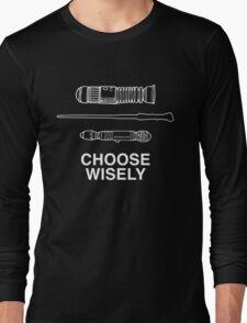 Choose Wisely - Lightsaber (Luke Skywalker), Wand (Harry Potter), Sonic Screwdriver (Doctor Who) Long Sleeve T-Shirt