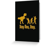 Stay Rex Stay Greeting Card