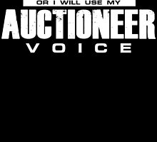 keep calm or i will use my auctioneer voice by teeshoppy