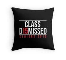 Class D15missed (2015) Seniors 2015 Throw Pillow