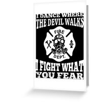 I Dance Where The Devil Walks I Fight What You Fear - Custom Tshirt Greeting Card