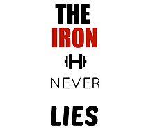 Bodybuilding shirt - The iron never lies Photographic Print