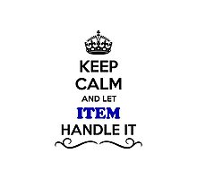 Keep Calm and Let ITEM Handle it Photographic Print